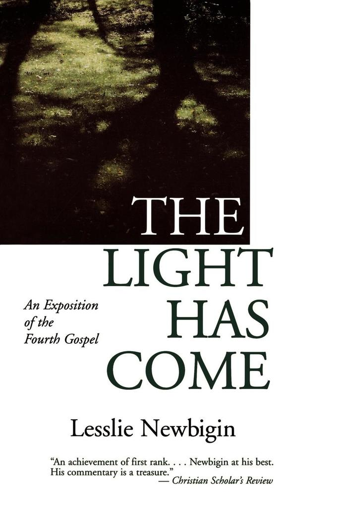 The Light Has Come: An Exposition of the Fourth Gospel als Taschenbuch