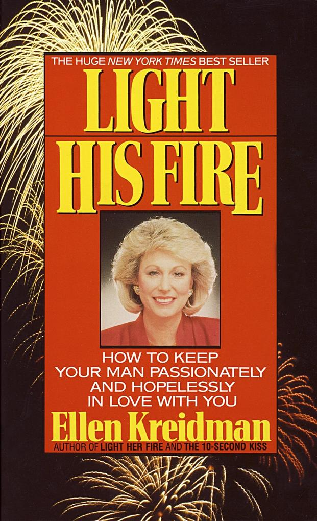 Light His Fire: How to Keep Your Man Passionately and Hopelessly in Love with You als Taschenbuch