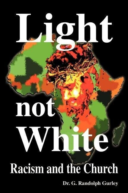 Light Not White: Racism and the Church als Taschenbuch
