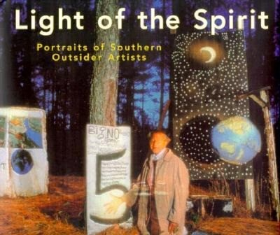 Light of the Spirit: Portraits of Southern Outsider Artists als Buch