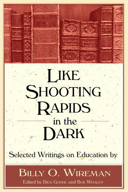 Like Shooting Rapids in the Dark: Selected Writings on Education als Buch