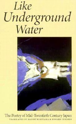 Like Underground Water: The Poetry of Mid-Twentieth Century Japan als Taschenbuch
