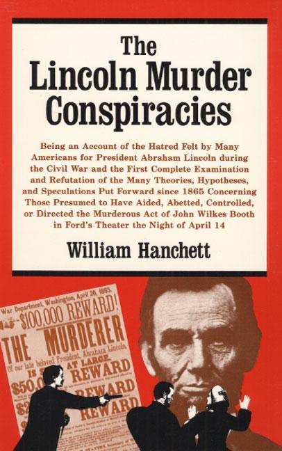 The Lincoln Murder Conspiracies: Being an Account of the Hatred Felt by Many Americans for President Abraham Lincoln During the Civil War and the Firs als Taschenbuch