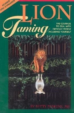 Lion Taming: The Courage to Deal with Difficult People, Including Yourself als Taschenbuch