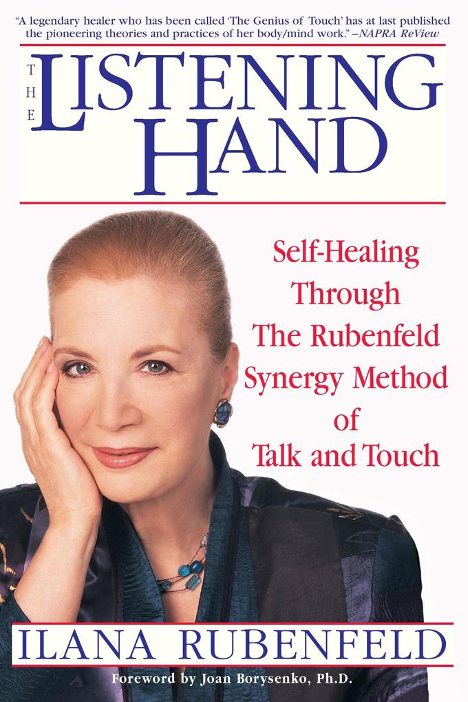 The Listening Hand: Self-Healing Through the Rubenfeld Synergy Method of Talk and Touch als Taschenbuch