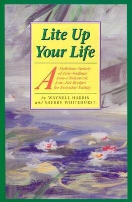 Lite Up Your Life: A Delicious Variety of Low-Sodium, Low-Cholesterol, Low-Fat Recipes for Everyday Eating als Taschenbuch