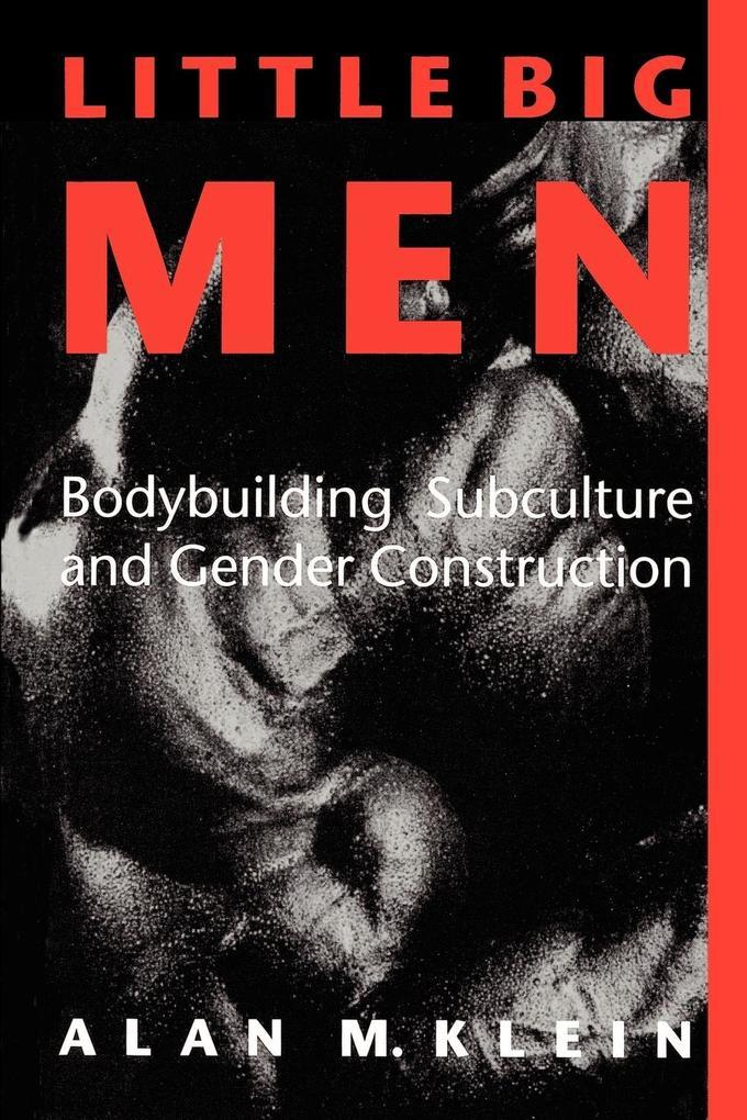 Little Big Men: Bodybuilding Subculture and Gender Construction als Taschenbuch