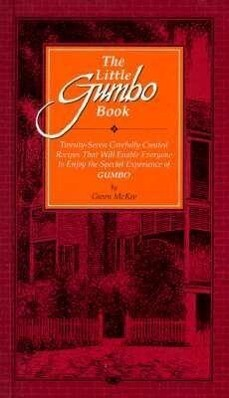 The Little Gumbo Book: Twenty-Seven Carefully Created Recipes That Will Enable Everyone to Enjoy the Special Experience of Gumbo als Buch