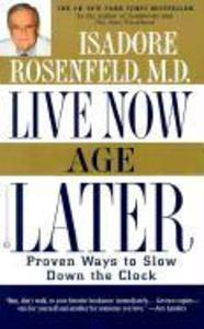 Live Now, Age Later: Proven Ways to Slow Down the Clock als Taschenbuch