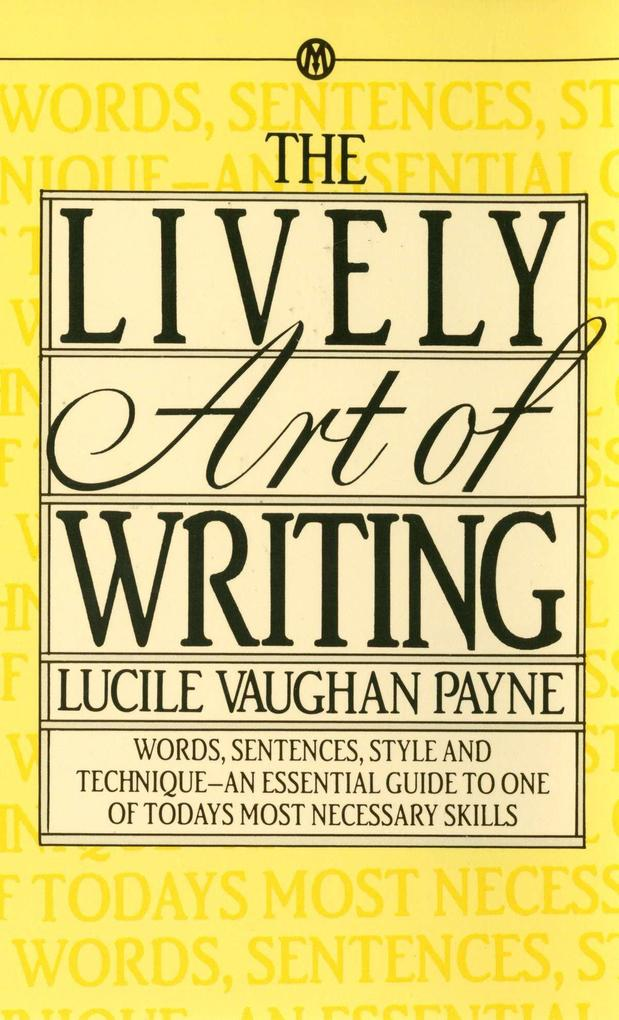 The Lively Art of Writing: Words, Sentences, Style and Technique--An Essential Guide to One of Todays Most Necessary Skills als Taschenbuch