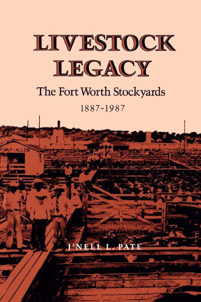 Livestock Legacy: The Fort Worth Stockyards 1887-1987 als Taschenbuch