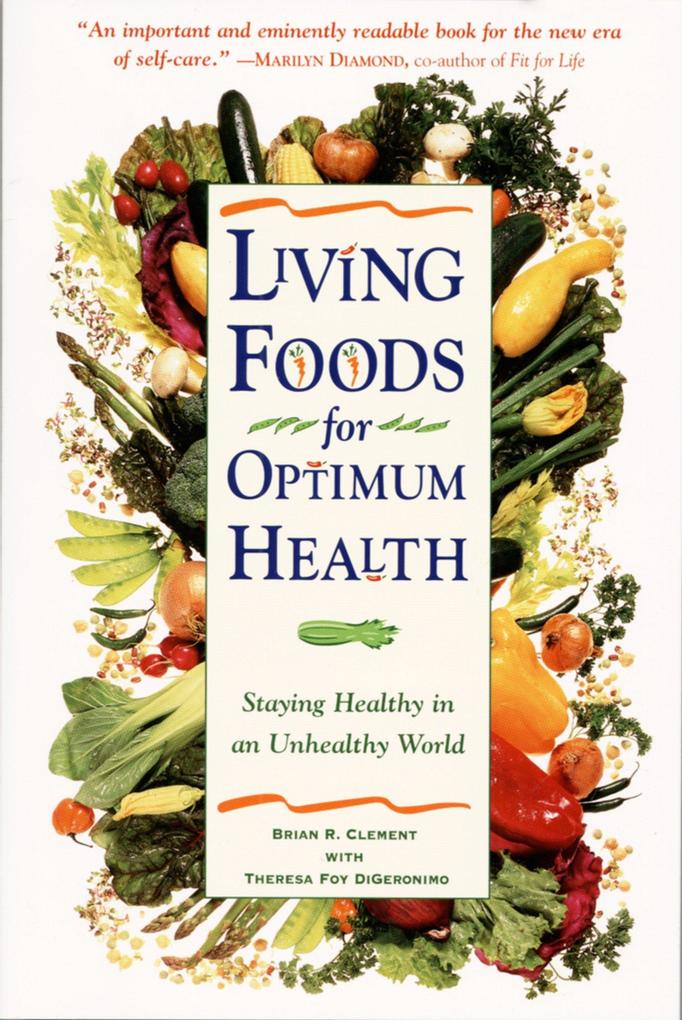 Living Foods for Optimum Health: Your Complete Guide to the Healing Power of Raw Foods als Taschenbuch