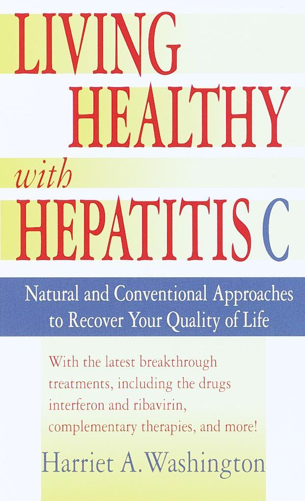 Living Healthy with Hepatitis C: Natural and Conventional Approaches to Recover Your Quality of Life als Taschenbuch