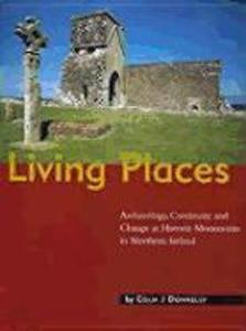 Living Places: Archaeology, Continuity and Change at Historic Monuments in N. Ireland als Taschenbuch