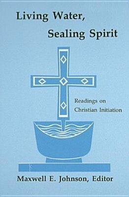 Living Water, Sealing Spirit: Readings on Christian Initiation als Taschenbuch