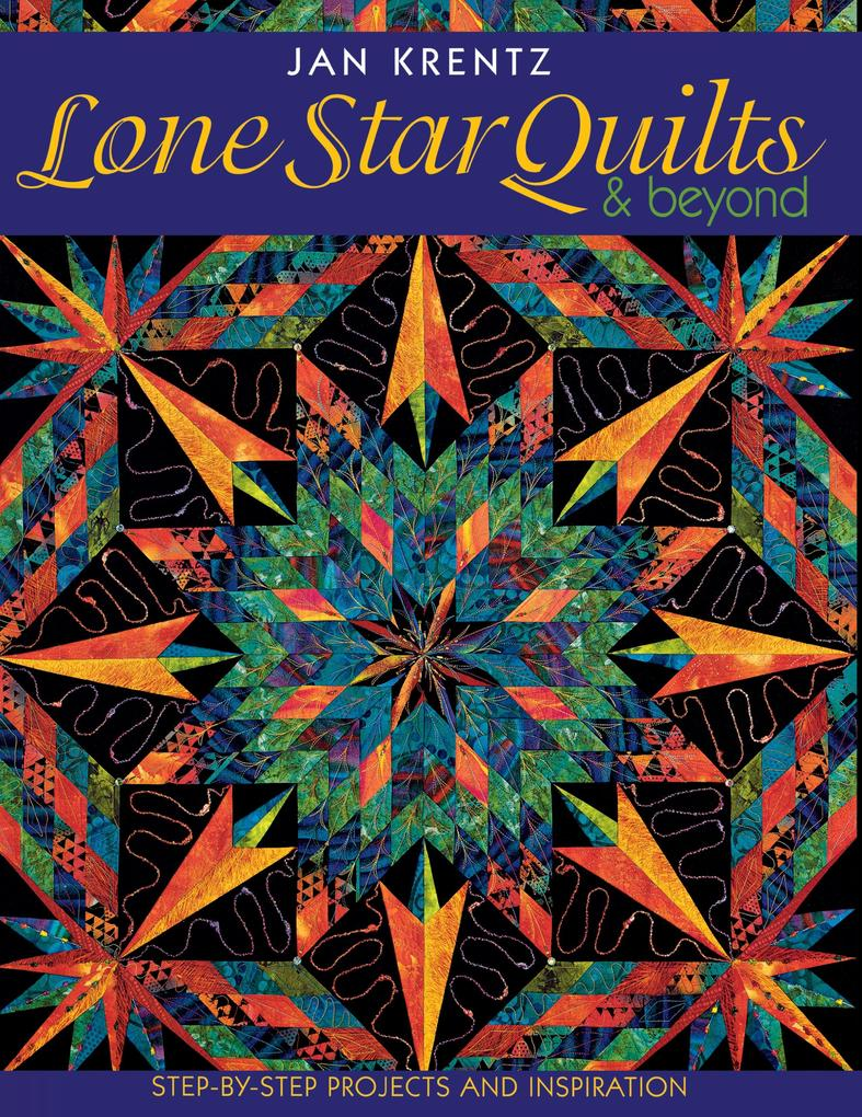 Lone Star Quilts & Beyond: Step-By-Step Projects and Inspiration als Taschenbuch