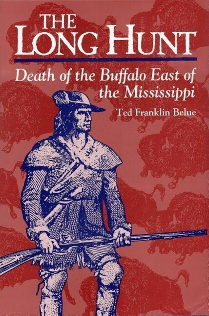 The Long Hunt: Death of the Buffalo East of the Mississippi als Buch