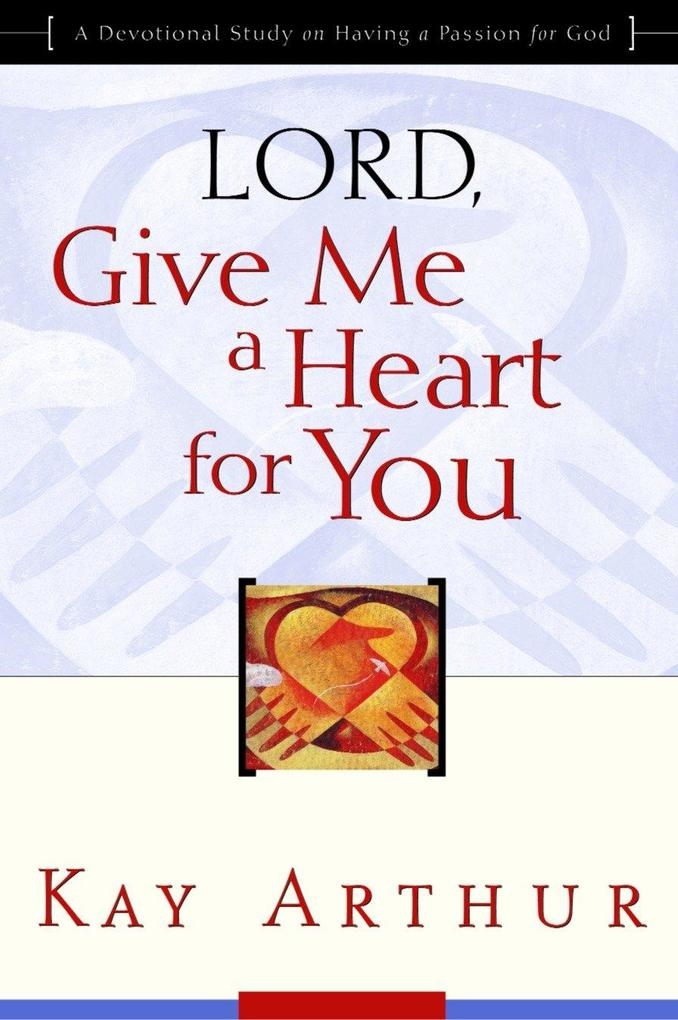 Lord, Give Me a Heart for You: A Devotional Study on Having a Passion for God als Taschenbuch