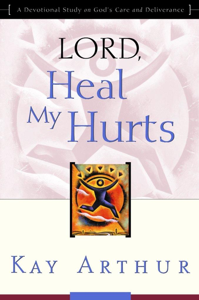 Lord, Heal My Hurts: A Devotional Study on God's Care and Deliverance als Taschenbuch