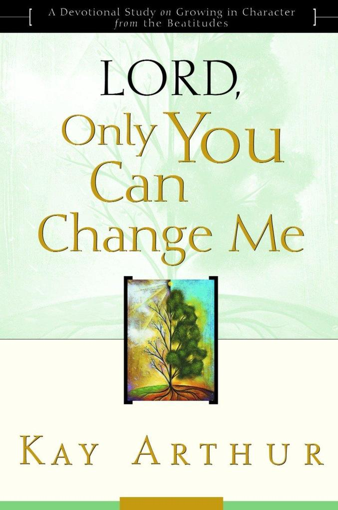 Lord, Only You Can Change Me: A Devotional Study on Growing in Character from the Beatitudes als Taschenbuch
