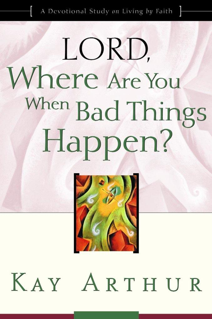 Lord, Where Are You When Bad Things Happen?: A Devotional Study on Living by Faith als Taschenbuch