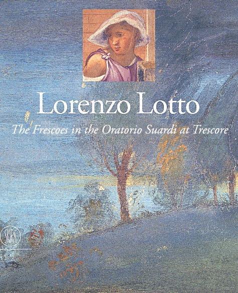 Lorenzo Lotto: The Frescoes in the Oratorio Suardi at Trescore als Buch