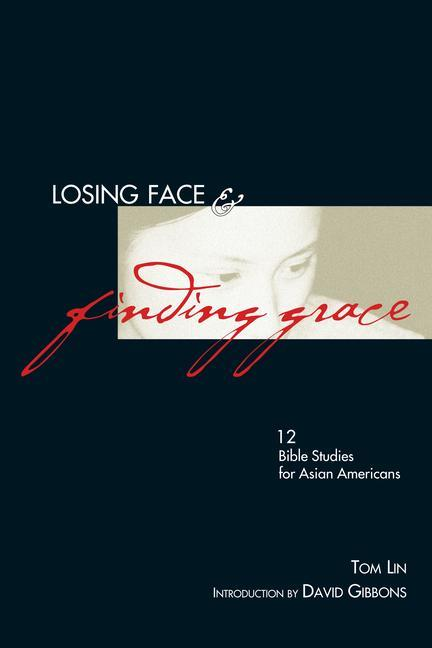 Losing Face & Finding Grace: 12 Bible Studies for Asian-Americans als Taschenbuch