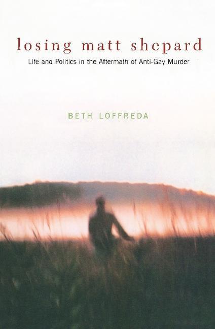 Losing Matt Shepard: Life and Politics in the Aftermath of Anti-Gay Murder als Taschenbuch
