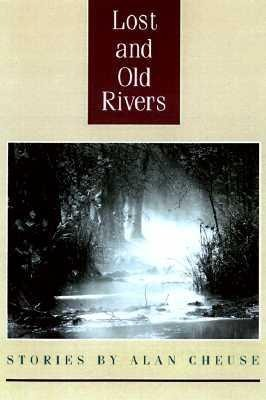 Lost and Old Rivers: Stories by Alan Cheuse als Buch