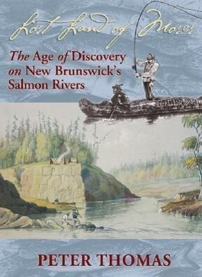 Lost Land of Moses: The Age of Discovery on New Brunswick&#146s Salmon Rivers als Taschenbuch