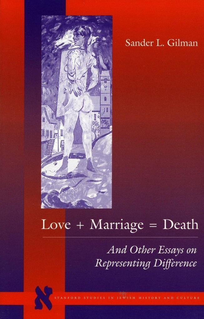Love + Marriage = Death: And Other Essays on Representing Difference als Taschenbuch