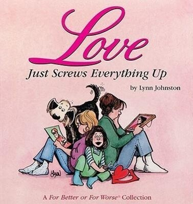 Love Just Screws Everything Up: A for Better or for Worse Collection als Taschenbuch