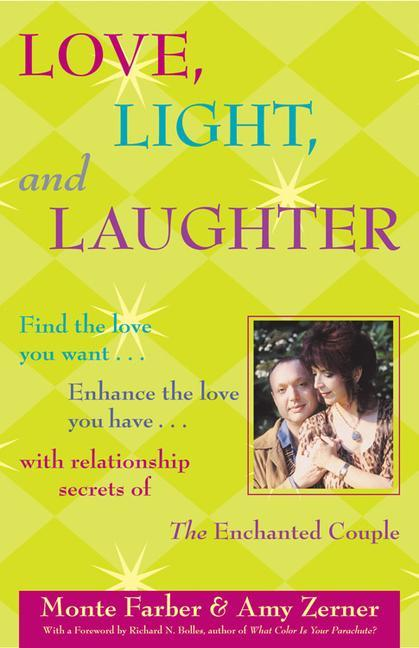 Love, Light and Laughter: Find the Love You Want...Enhance the Love You Have...with Relationship Secrets of the Enchanted Couple als Buch