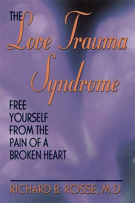 The Love Trauma Syndrome: Free Yourself from the Pain of a Broken Heart als Taschenbuch