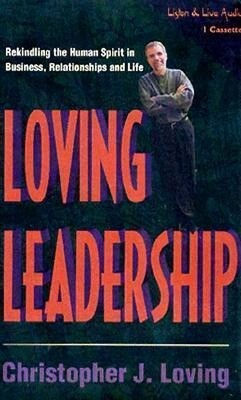 Loving Leadership: Rekindling the Human Spirit in Business, Relationships and Life als Hörbuch