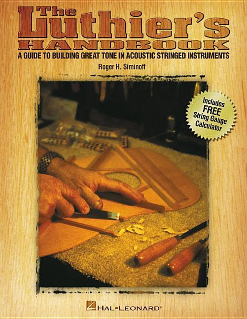 The Luthier's Handbook: A Guide to Building Great Tone in Acoustic Stringed Instruments als Taschenbuch
