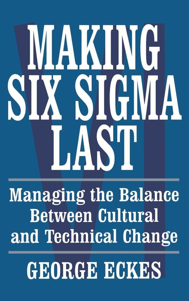 Making Six SIGMA Last: Managing the Balance Between Cultural and Technical Change als Buch