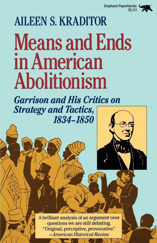 Means and Ends in American Abolitionism: Garrison and His Critics on Strategy and Tatics 1834-1850 als Taschenbuch