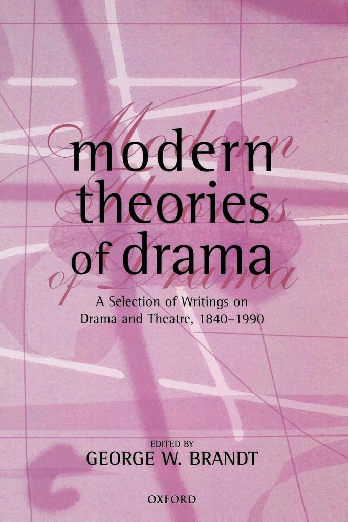 Modern Theories of Drama: A Selection of Writings on Drama and Theatre, 1850-1990 als Buch
