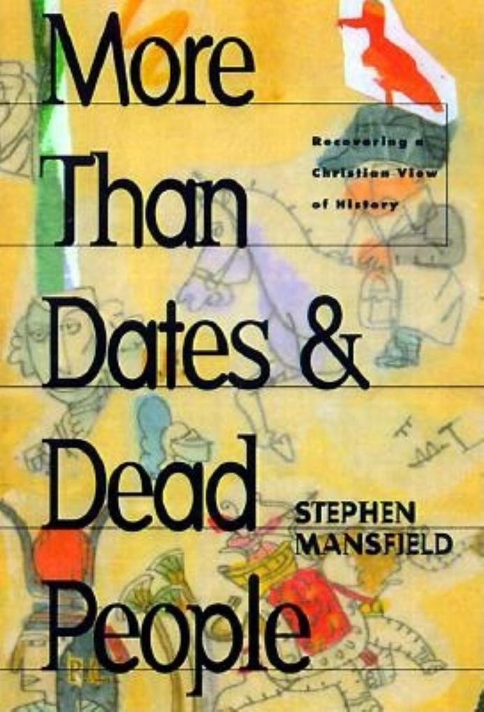 More Than Dates and Dead People: Recovering a Christian View of History als Taschenbuch