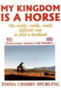 My Kingdom Is a Horse: The Really, Really, Really Difficult Way to Find a Husband als Taschenbuch
