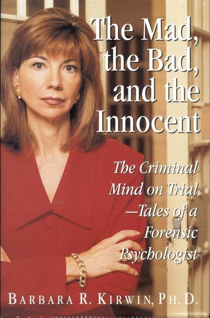 The Mad, the Bad, and the Innocent: The Criminal Mind on Trial - Tales of a Forensic Psychologist als Buch