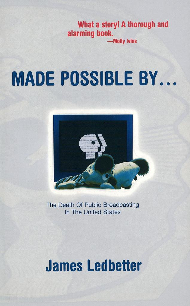 Made Possible By...: The Death of Public Broadcasting in the United States als Taschenbuch