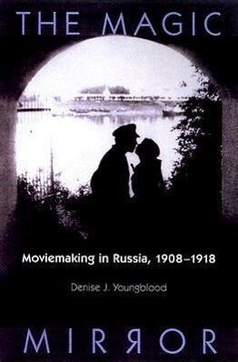 Magic Mirror: Moviemaking in Russia, 1908-1918 als Taschenbuch
