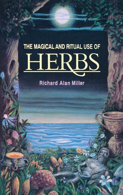 The Magical and Ritual Use of Herbs: Eastern Secrets to Healing with Ginger, Turmeric, Cardamom, and Galangal als Taschenbuch