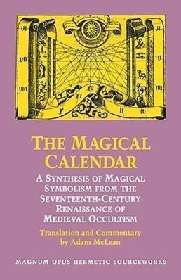 Magical Calendar: A Synthesis of Magical Symbolism from the Seventeenth-Century Renaissance of Medieval Occultism als Taschenbuch