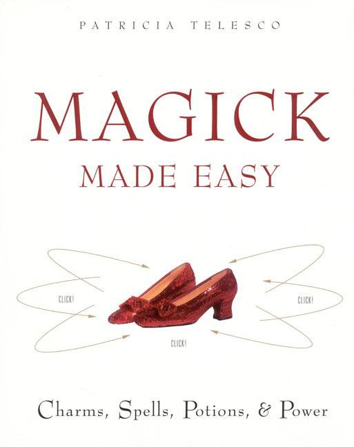Magick Made Easy: Charms, Spells, Potions and Power als Taschenbuch