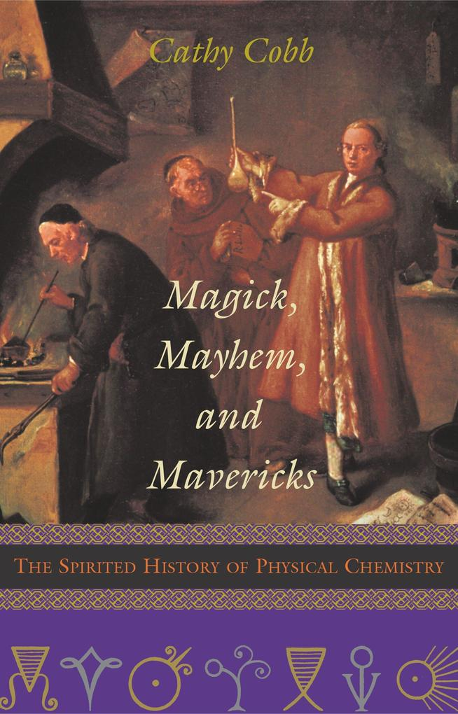 Magick, Mayhem, and Mavericks: The Spirited History of Physical Chemistry als Buch