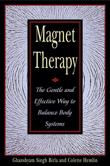 Magnet Therapy: The Gentle and Effective Way to Balance Body Systems als Taschenbuch