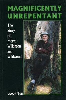 Magnificently Unrepentant: The Story of the Merve Wilkinson and Wildwood als Taschenbuch